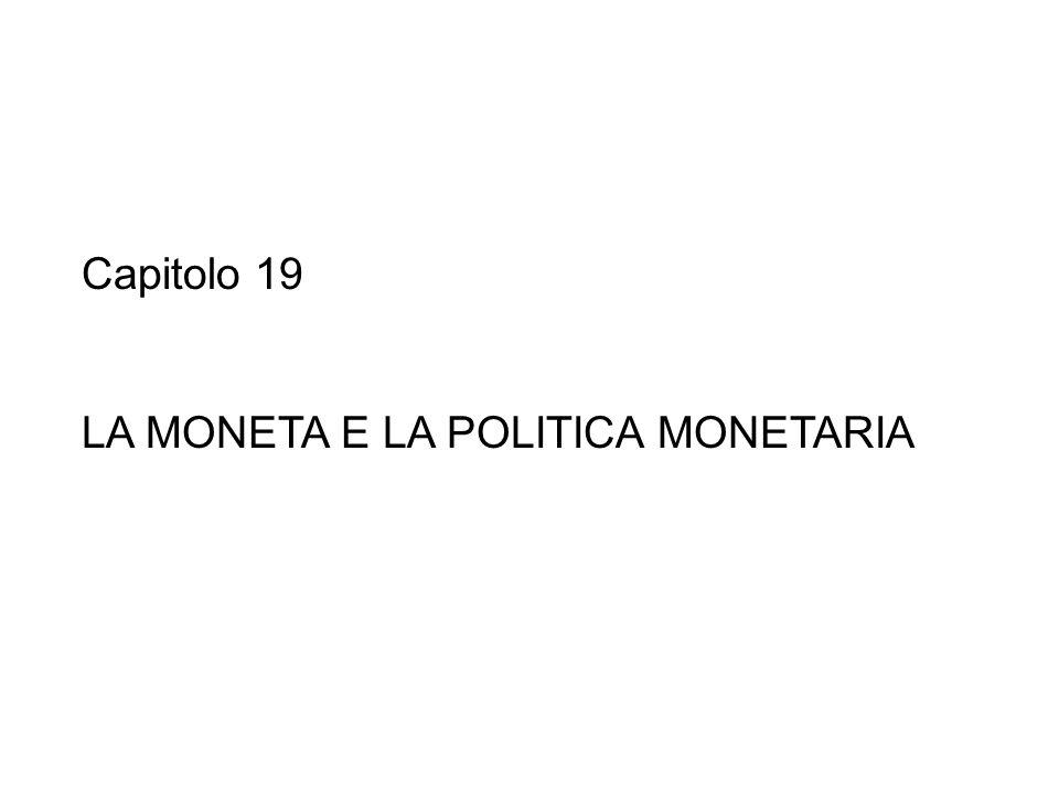 Capitolo 19 LA MONETA E LA POLITICA MONETARIA