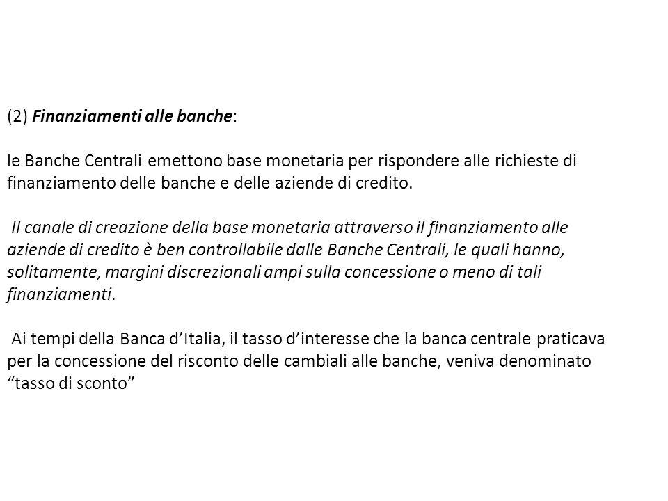 (2) Finanziamenti alle banche: le Banche Centrali emettono base monetaria per rispondere alle richieste di finanziamento delle banche e delle aziende