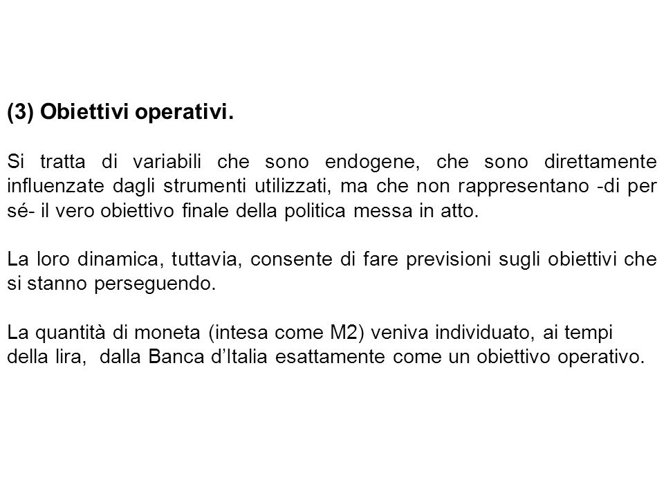 (3) Obiettivi operativi. Si tratta di variabili che sono endogene, che sono direttamente influenzate dagli strumenti utilizzati, ma che non rappresent