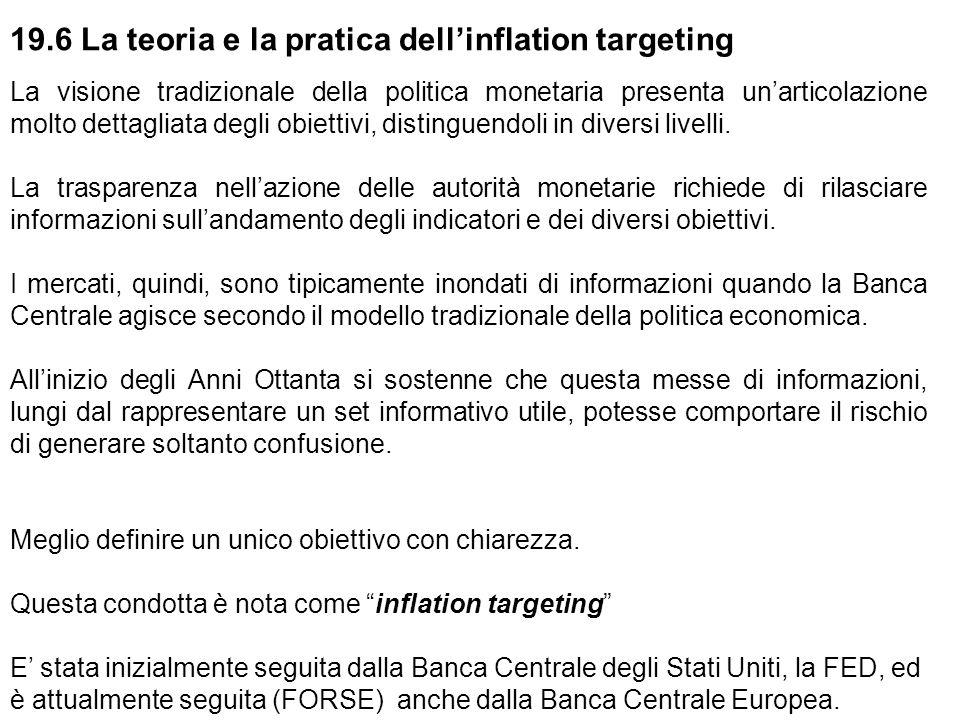 19.6 La teoria e la pratica dell'inflation targeting La visione tradizionale della politica monetaria presenta un'articolazione molto dettagliata degl