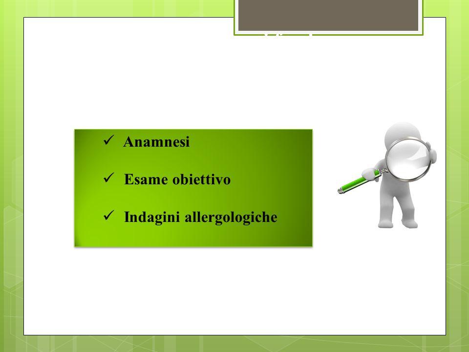 L'Iter diagnostico si fonda su: Anamnesi Esame obiettivo Indagini allergologiche Anamnesi Esame obiettivo Indagini allergologiche