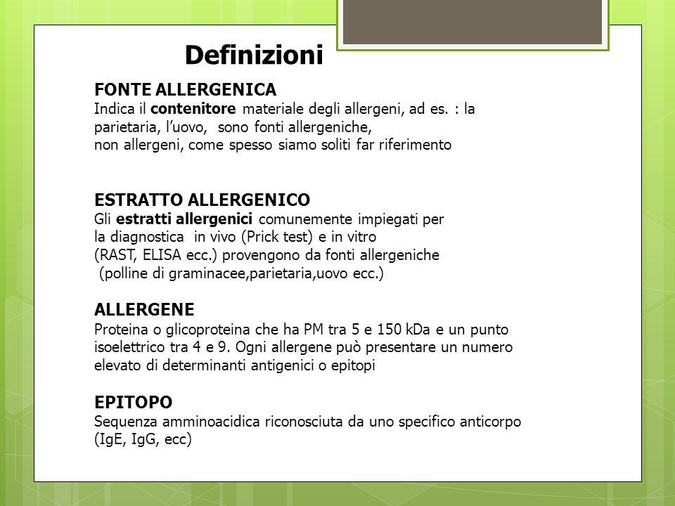 Definizioni … FONTE ALLERGENICA Indica il contenitore materiale degli allergeni, ad es. : la parietaria, l'uovo, sono fonti allergeniche, non allergen
