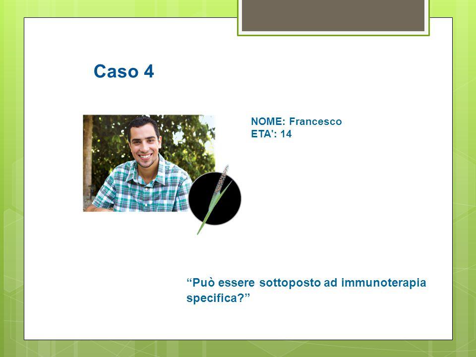 """Caso 4 NOME: Francesco ETA': 14 """"Può essere sottoposto ad immunoterapia specifica?"""""""