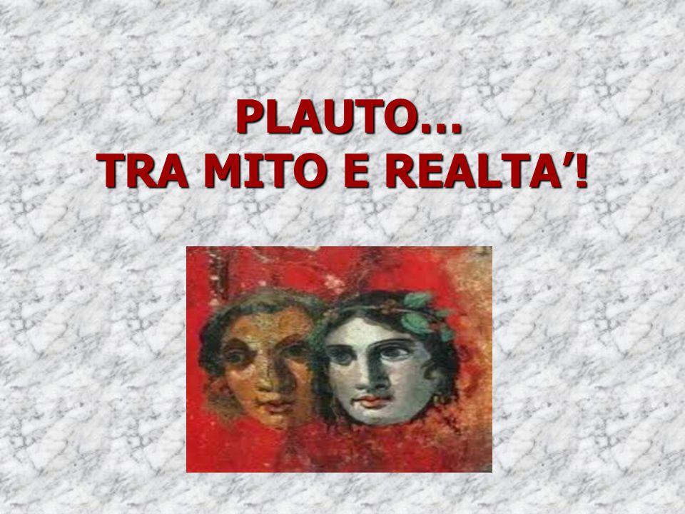 PLAUTO… TRA MITO E REALTA'! PLAUTO… TRA MITO E REALTA'!