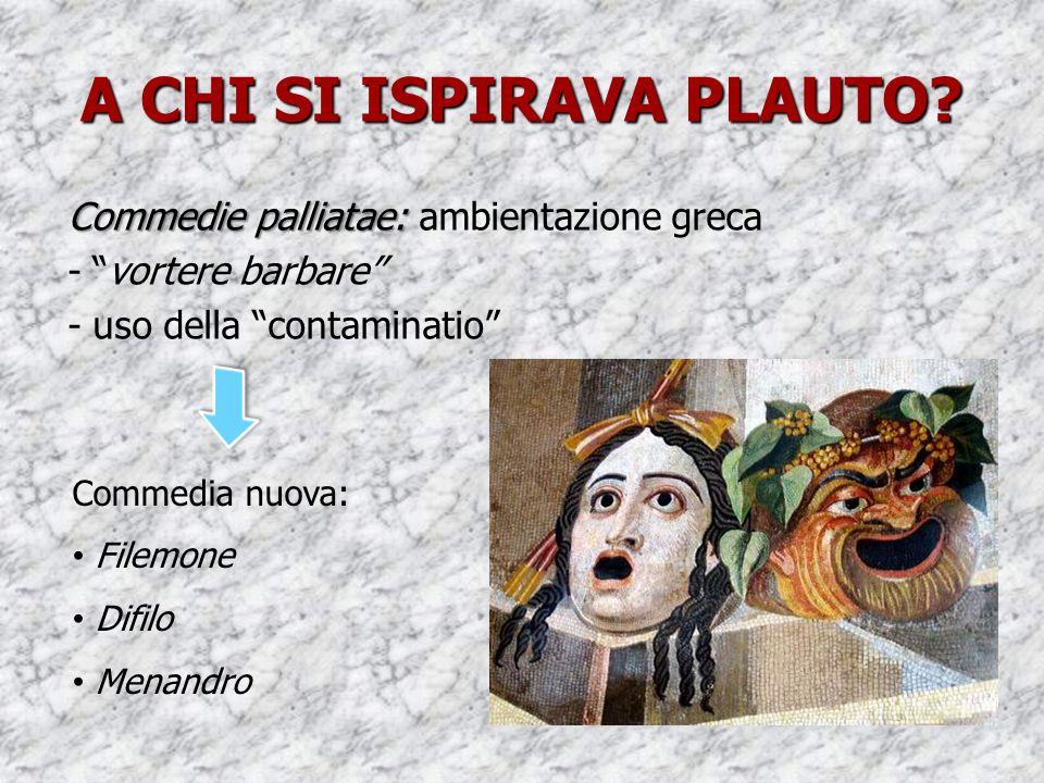 """A CHI SI ISPIRAVA PLAUTO? Commedie palliatae: Commedie palliatae: ambientazione greca - """"vortere barbare"""" - uso della """"contaminatio"""" Commedia nuova: F"""