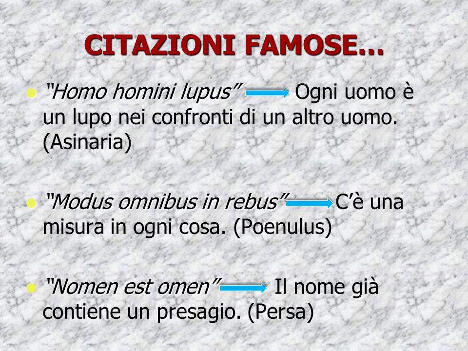 """CITAZIONI FAMOSE… """"Homo homini lupus"""" """"Homo homini lupus"""" Ogni uomo è un lupo nei confronti di un altro uomo. (Asinaria) """"Modus omnibus in rebus"""" """"Mod"""