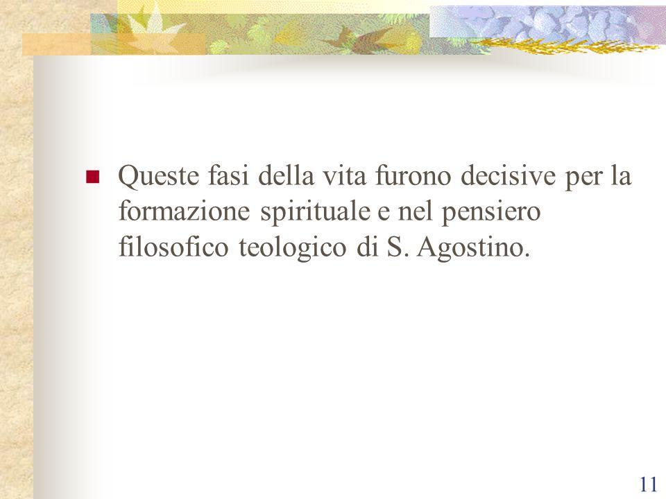 11 Queste fasi della vita furono decisive per la formazione spirituale e nel pensiero filosofico teologico di S. Agostino.