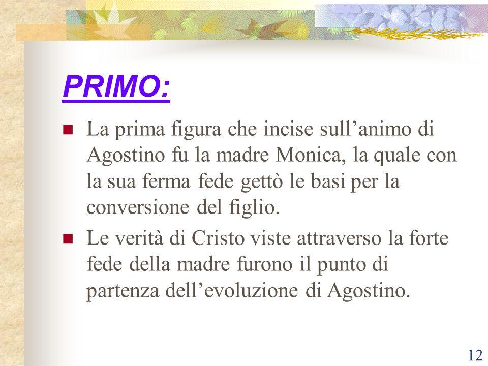 12 PRIMO: La prima figura che incise sull'animo di Agostino fu la madre Monica, la quale con la sua ferma fede gettò le basi per la conversione del fi