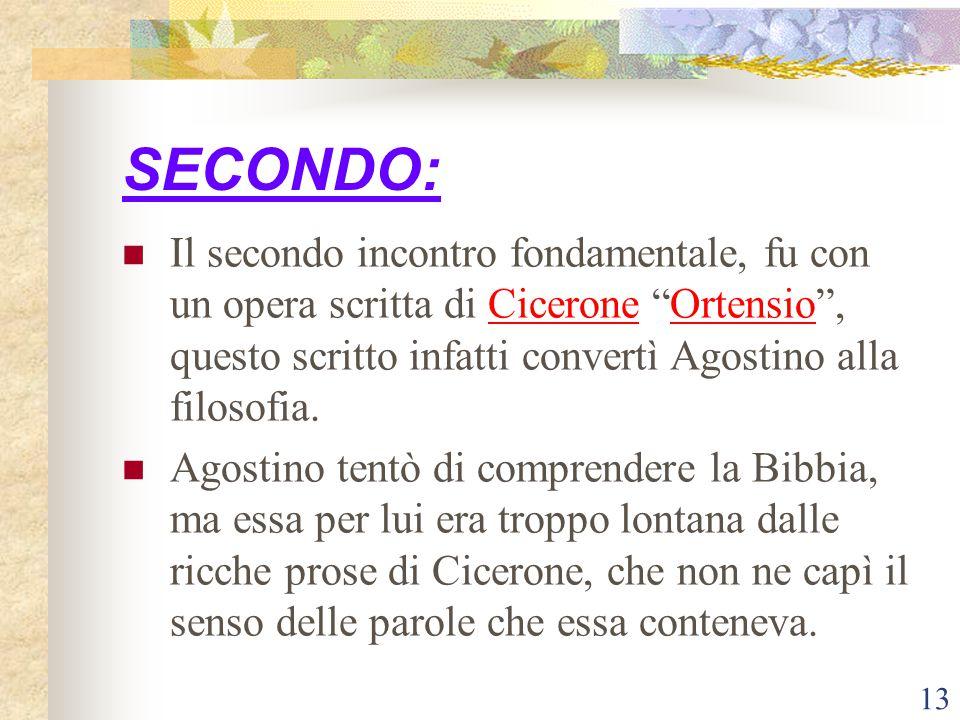 """13 SECONDO: Il secondo incontro fondamentale, fu con un opera scritta di Cicerone """"Ortensio"""", questo scritto infatti convertì Agostino alla filosofia."""