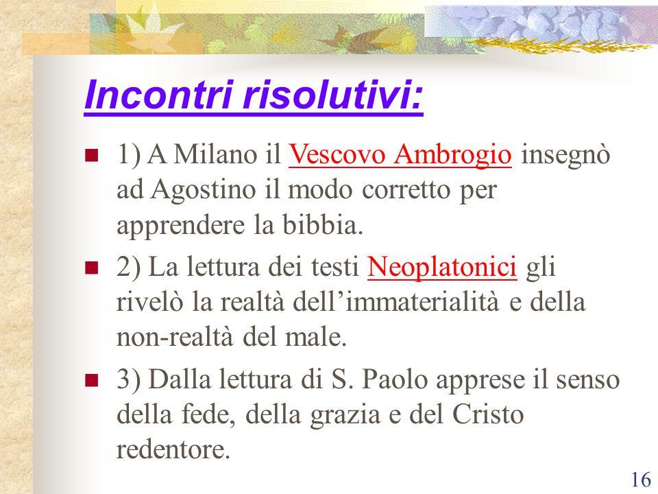 16 Incontri risolutivi: 1) A Milano il Vescovo Ambrogio insegnò ad Agostino il modo corretto per apprendere la bibbia. 2) La lettura dei testi Neoplat