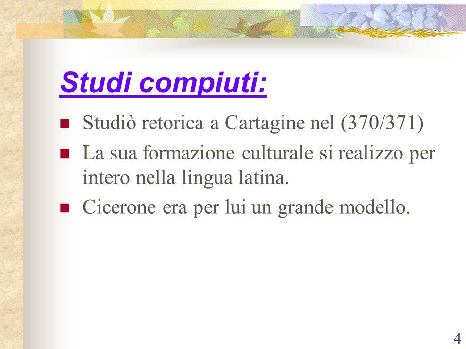 4 Studi compiuti: Studiò retorica a Cartagine nel (370/371) La sua formazione culturale si realizzo per intero nella lingua latina. Cicerone era per l