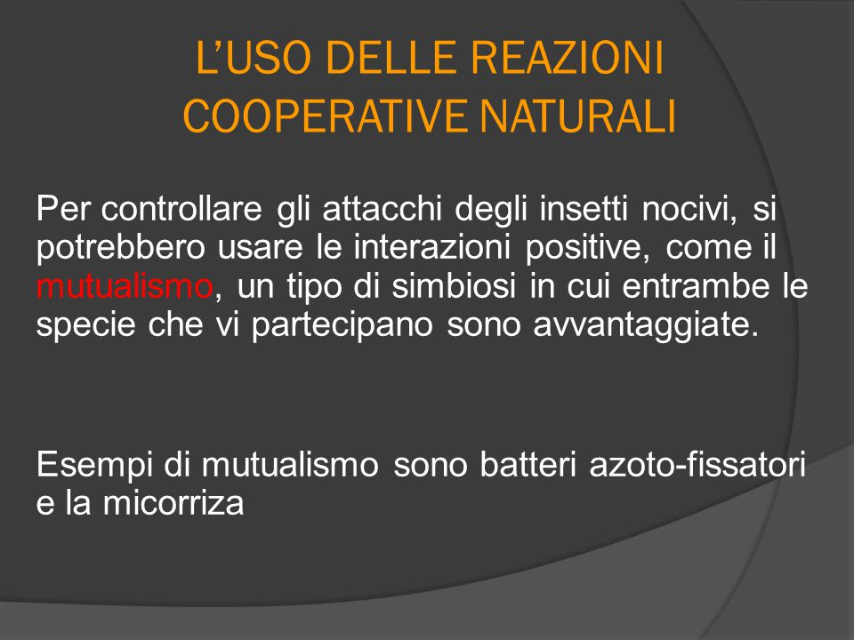 L'USO DELLE REAZIONI COOPERATIVE NATURALI Per controllare gli attacchi degli insetti nocivi, si potrebbero usare le interazioni positive, come il mutu