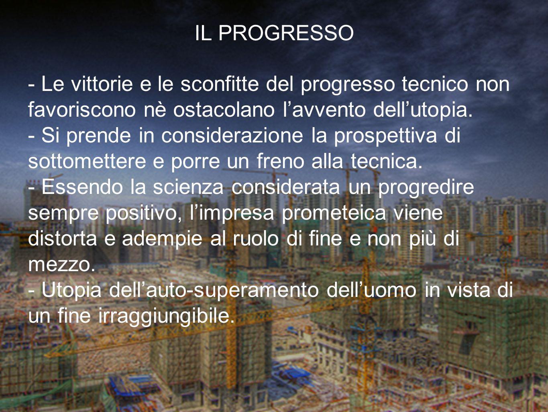 - Le vittorie e le sconfitte del progresso tecnico non favoriscono nè ostacolano l'avvento dell'utopia. - Si prende in considerazione la prospettiva d
