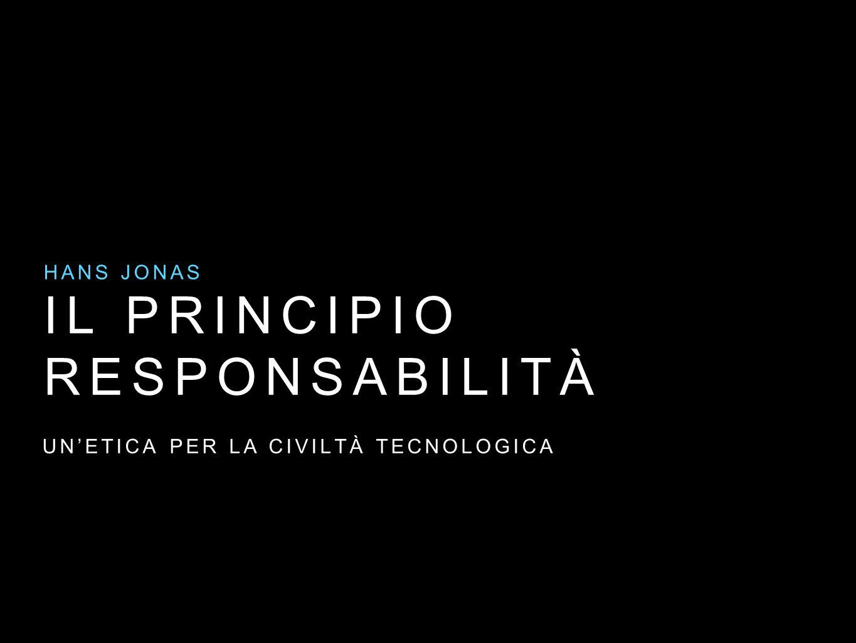IL PRINCIPIO RESPONSABILITÀ HANS JONAS UN'ETICA PER LA CIVILTÀ TECNOLOGICA