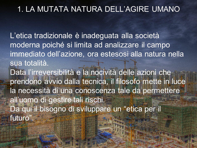 L'etica tradizionale è inadeguata alla società moderna poiché si limita ad analizzare il campo immediato dell'azione, ora estesosi alla natura nella s