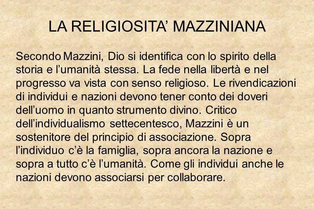 LA RELIGIOSITA' MAZZINIANA Secondo Mazzini, Dio si identifica con lo spirito della storia e l'umanità stessa.