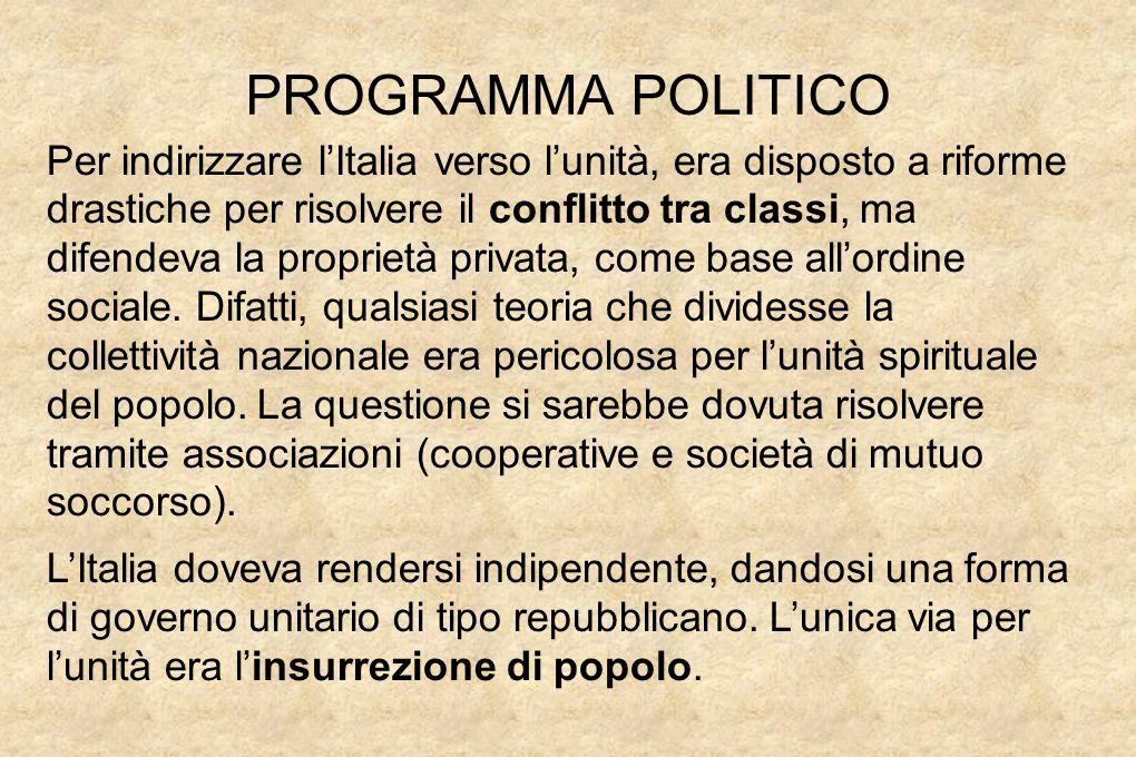 PROGRAMMA POLITICO Per indirizzare l'Italia verso l'unità, era disposto a riforme drastiche per risolvere il conflitto tra classi, ma difendeva la proprietà privata, come base all'ordine sociale.