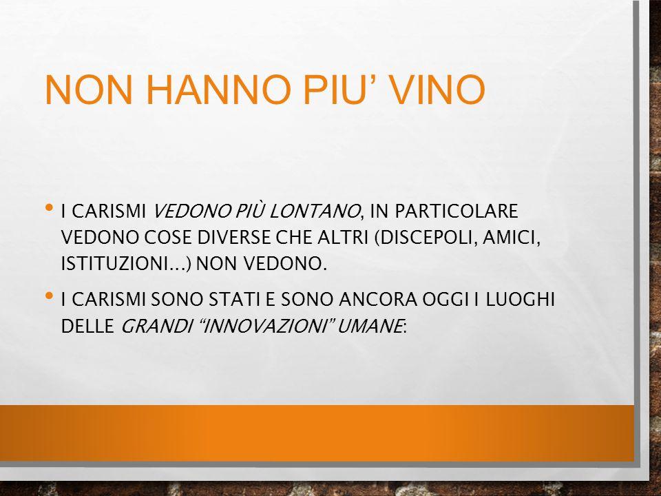 NON HANNO PIU' VINO I CARISMI VEDONO PIÙ LONTANO, IN PARTICOLARE VEDONO COSE DIVERSE CHE ALTRI (DISCEPOLI, AMICI, ISTITUZIONI...) NON VEDONO. I CARISM