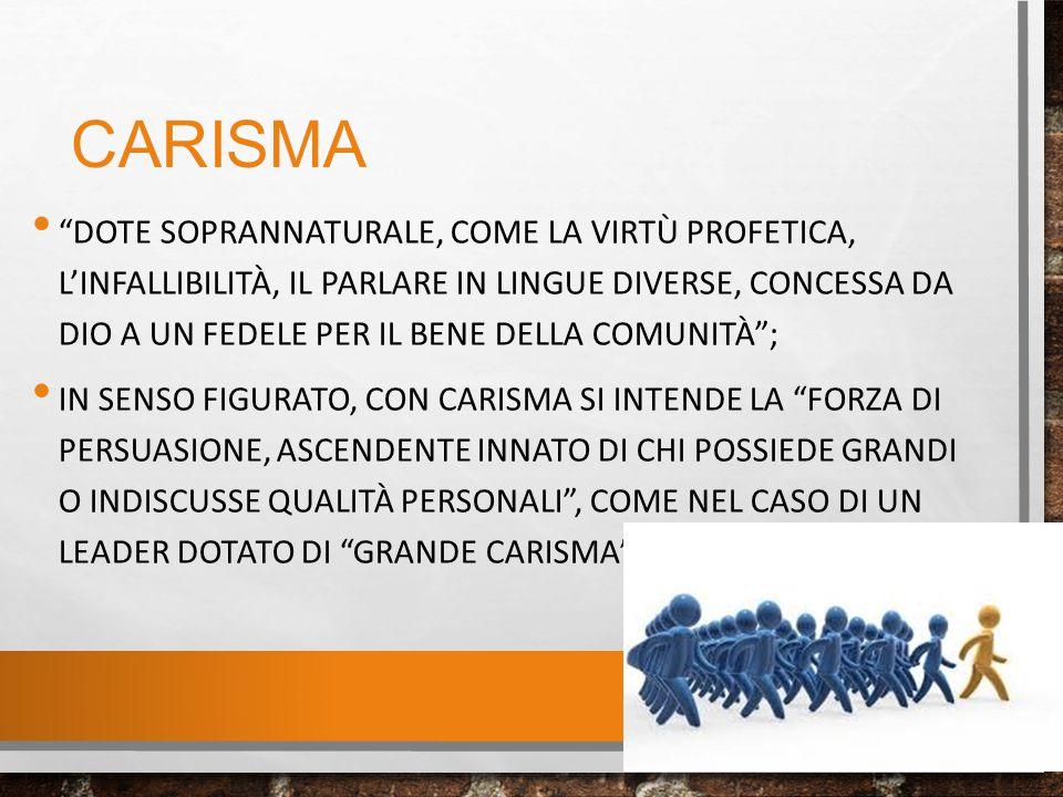"""CARISMA """"DOTE SOPRANNATURALE, COME LA VIRTÙ PROFETICA, L'INFALLIBILITÀ, IL PARLARE IN LINGUE DIVERSE, CONCESSA DA DIO A UN FEDELE PER IL BENE DELLA CO"""