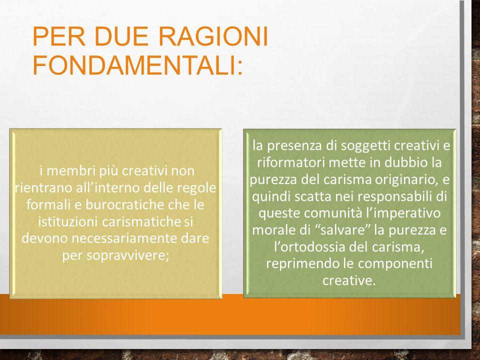 PER DUE RAGIONI FONDAMENTALI: i membri più creativi non rientrano all'interno delle regole formali e burocratiche che le istituzioni carismatiche si d