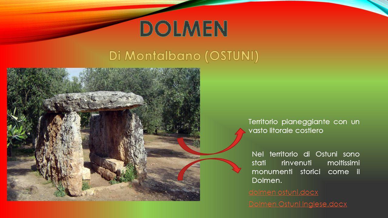 Territorio pianeggiante con un vasto litorale costiero Nel territorio di Ostuni sono stati rinvenuti moltissimi monumenti storici come il Dolmen.