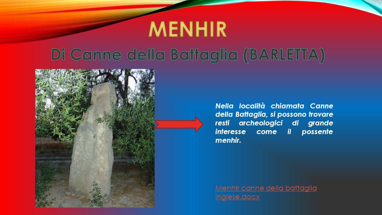 Nella località chiamata Canne della Battaglia, si possono trovare resti archeologici di grande interesse come il possente menhir. Menhir canne della b