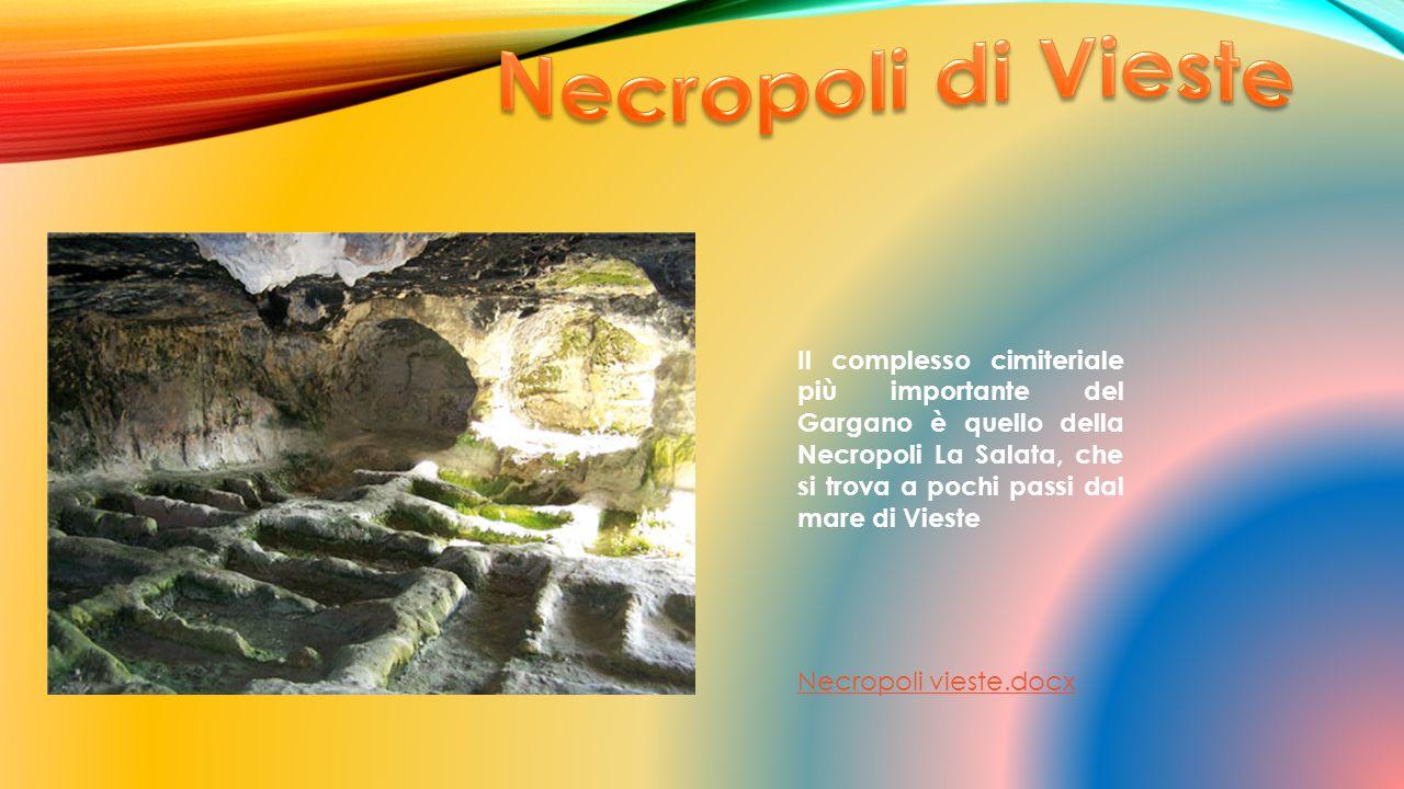 Necropoli vieste.docx Il complesso cimiteriale più importante del Gargano è quello della Necropoli La Salata, che si trova a pochi passi dal mare di Vieste