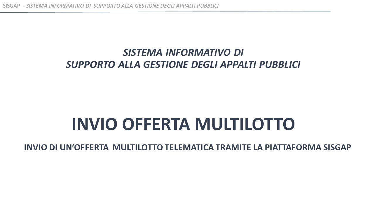 SISTEMA INFORMATIVO DI SUPPORTO ALLA GESTIONE DEGLI APPALTI PUBBLICI INVIO OFFERTA MULTILOTTO INVIO DI UN'OFFERTA MULTILOTTO TELEMATICA TRAMITE LA PIA