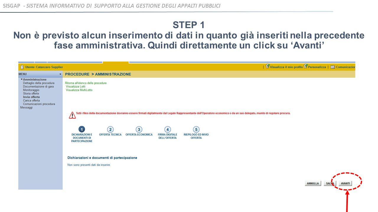 STEP 1 Non è previsto alcun inserimento di dati in quanto già inseriti nella precedente fase amministrativa. Quindi direttamente un click su 'Avanti'