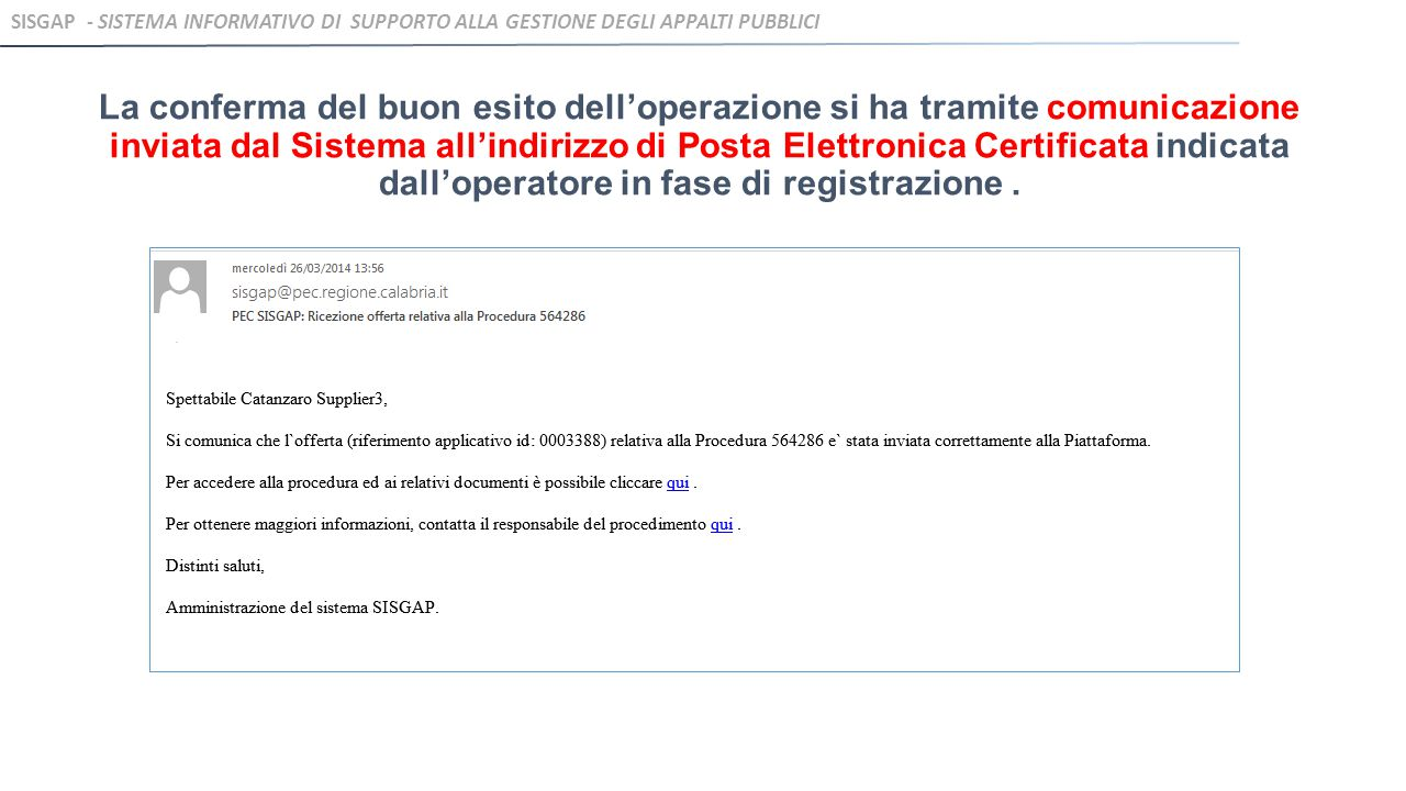 La conferma del buon esito dell'operazione si ha tramite comunicazione inviata dal Sistema all'indirizzo di Posta Elettronica Certificata indicata dall'operatore in fase di registrazione.