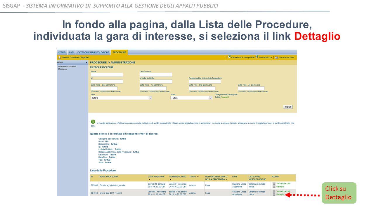 In fondo alla pagina, dalla Lista delle Procedure, individuata la gara di interesse, si seleziona il link Dettaglio SISGAP - SISTEMA INFORMATIVO DI SUPPORTO ALLA GESTIONE DEGLI APPALTI PUBBLICI Click su Dettaglio