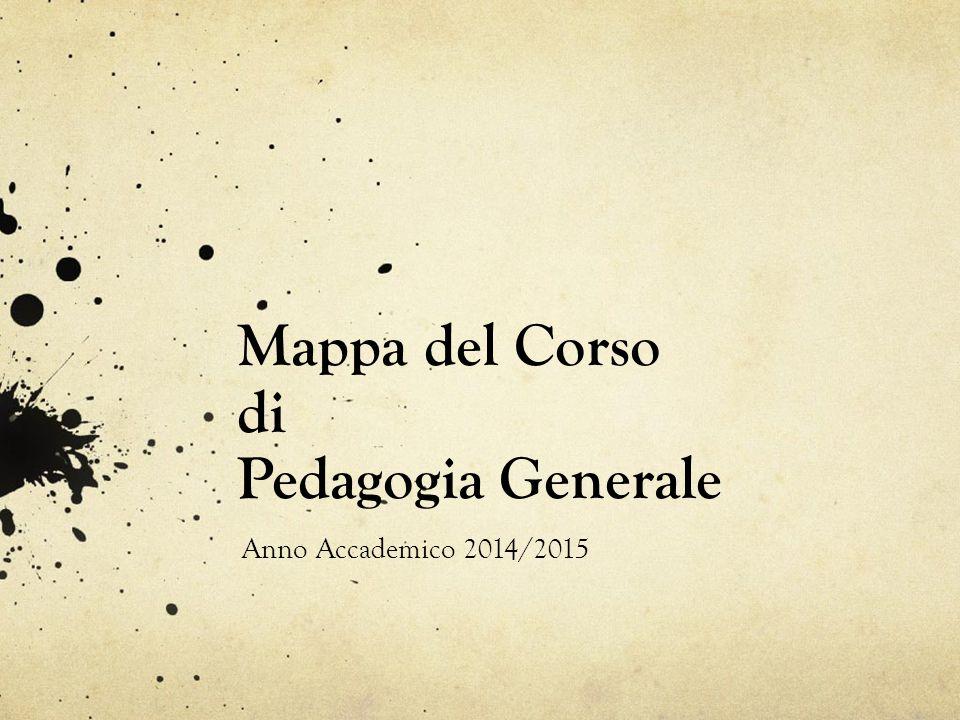 Mappa del Corso di Pedagogia Generale Anno Accademico 2014/2015