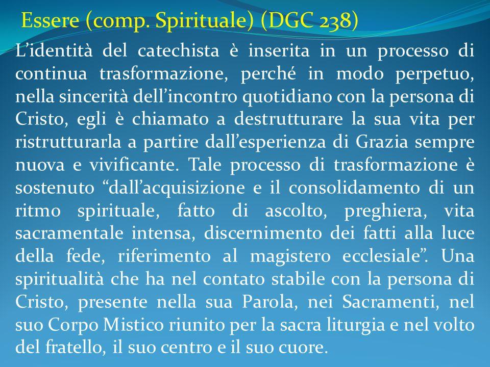 Essere (comp. Spirituale) (DGC 238) L'identità del catechista è inserita in un processo di continua trasformazione, perché in modo perpetuo, nella sin