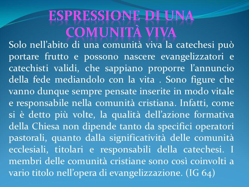 Solo nell'abito di una comunità viva la catechesi può portare frutto e possono nascere evangelizzatori e catechisti validi, che sappiano proporre l'an
