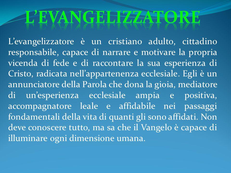 L'evangelizzatore è un cristiano adulto, cittadino responsabile, capace di narrare e motivare la propria vicenda di fede e di raccontare la sua esperi