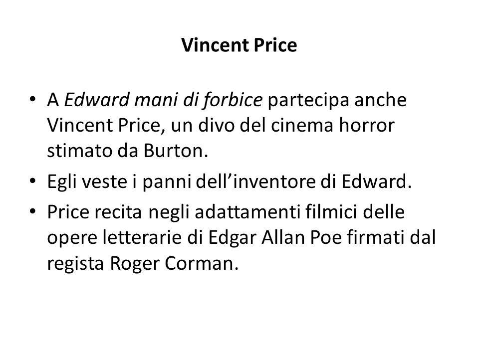Vincent Price A Edward mani di forbice partecipa anche Vincent Price, un divo del cinema horror stimato da Burton. Egli veste i panni dell'inventore d