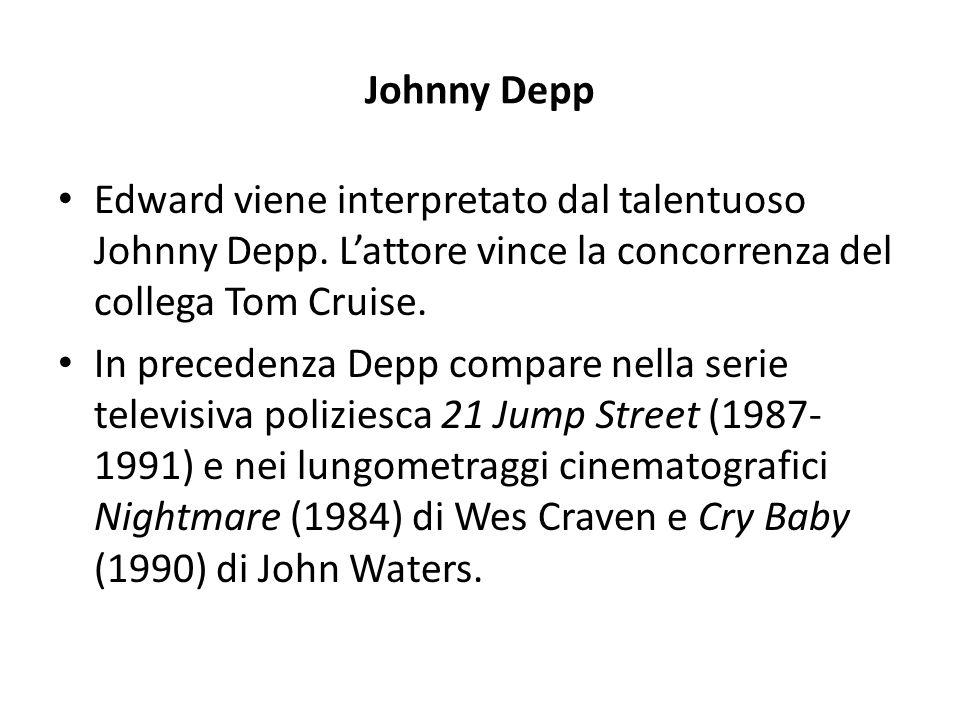 Johnny Depp Edward viene interpretato dal talentuoso Johnny Depp. L'attore vince la concorrenza del collega Tom Cruise. In precedenza Depp compare nel