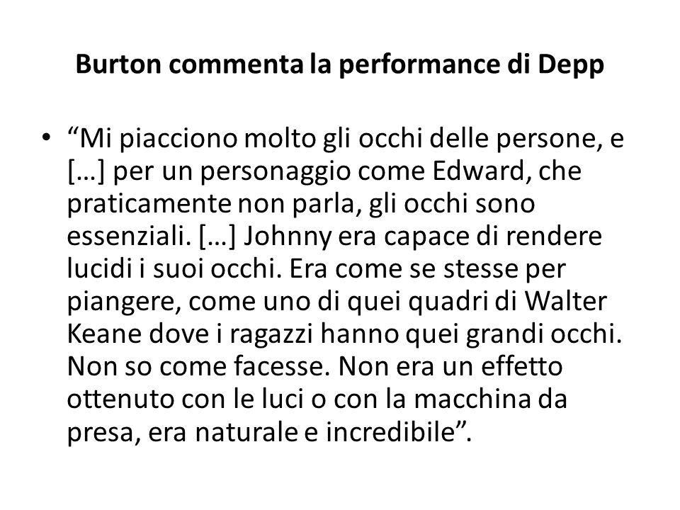 """Burton commenta la performance di Depp """"Mi piacciono molto gli occhi delle persone, e […] per un personaggio come Edward, che praticamente non parla,"""