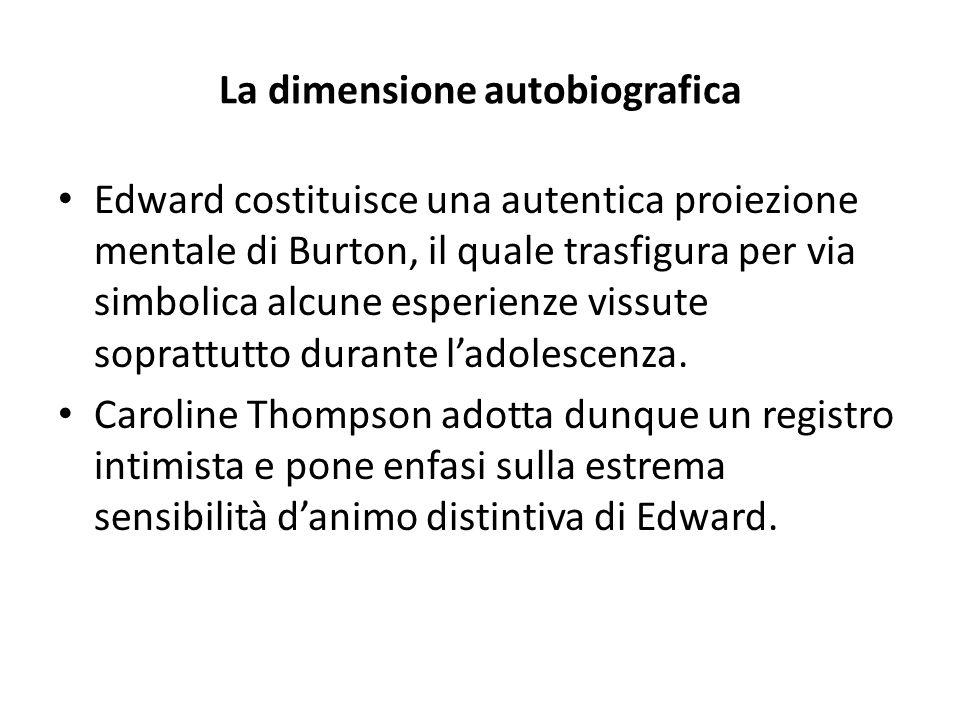 La dimensione autobiografica Edward costituisce una autentica proiezione mentale di Burton, il quale trasfigura per via simbolica alcune esperienze vi