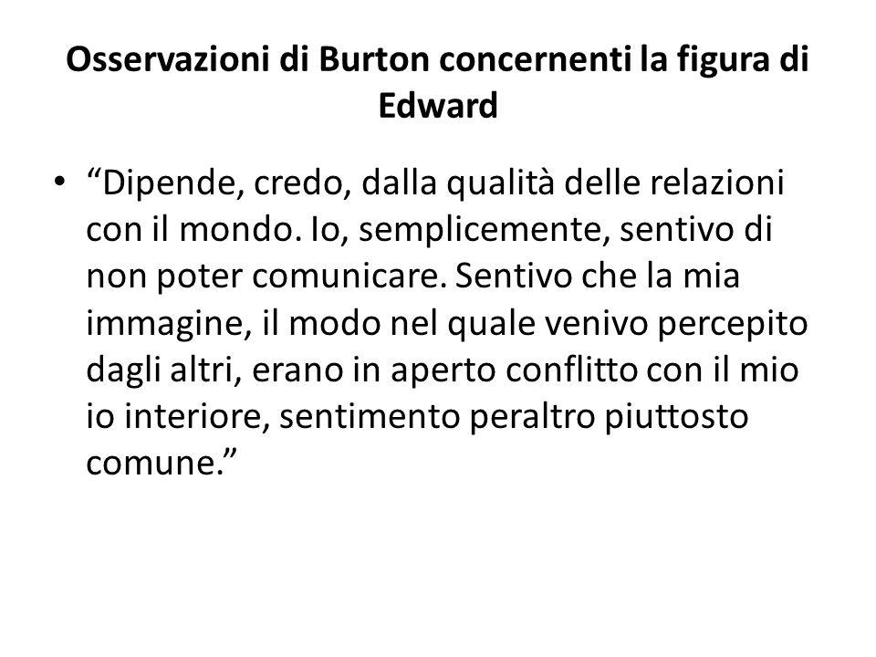 """Osservazioni di Burton concernenti la figura di Edward """"Dipende, credo, dalla qualità delle relazioni con il mondo. Io, semplicemente, sentivo di non"""
