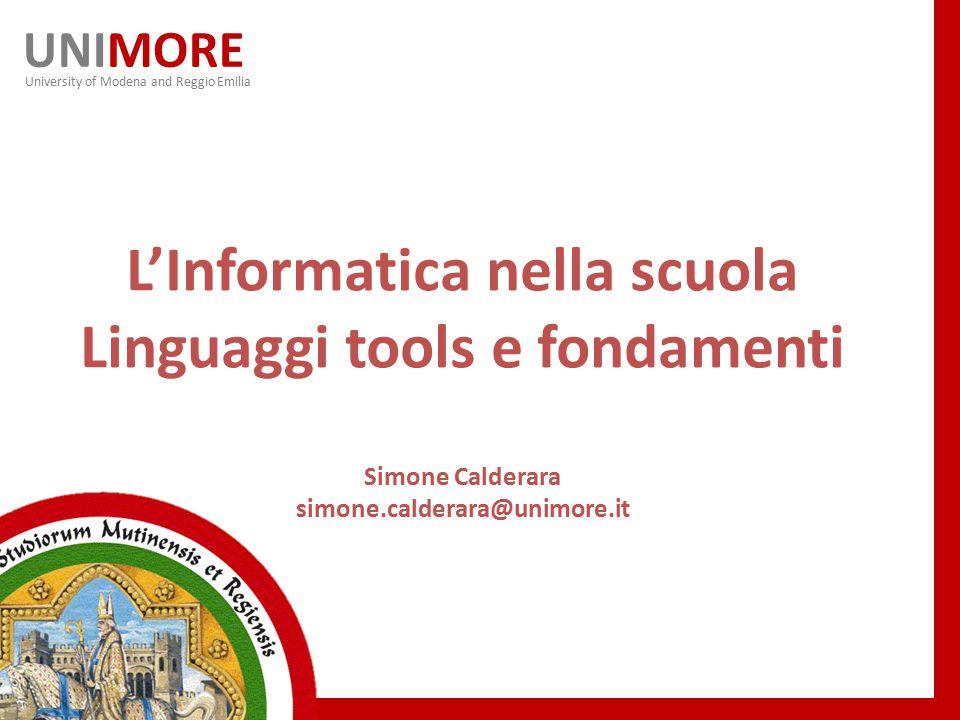 UNIMORE University of Modena and Reggio Emilia L'Informatica nella scuola Linguaggi tools e fondamenti Simone Calderara simone.calderara@unimore.it