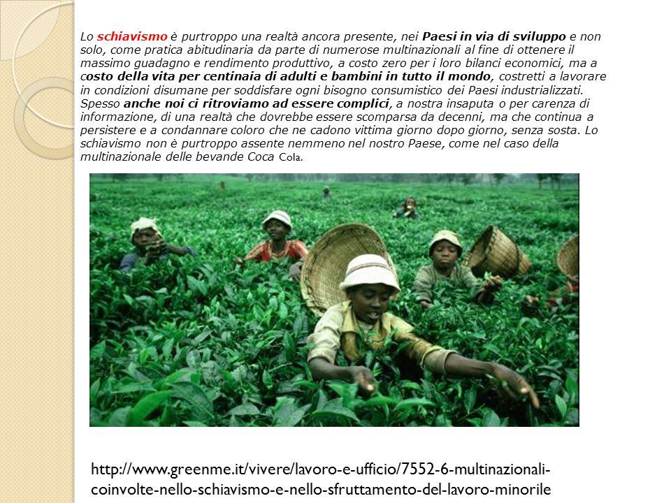 Lo schiavismo è purtroppo una realtà ancora presente, nei Paesi in via di sviluppo e non solo, come pratica abitudinaria da parte di numerose multinaz
