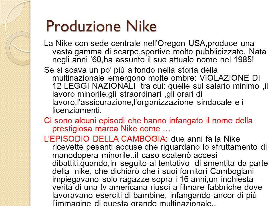 Produzione Nike La Nike con sede centrale nell'Oregon USA,produce una vasta gamma di scarpe,sportive molto pubblicizzate. Nata negli anni '60,ha assun