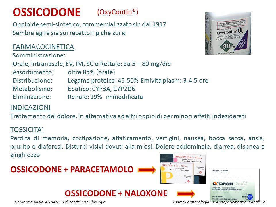 OSSICODONE Oppioide semi-sintetico, commercializzato sin dal 1917 Sembra agire sia sui recettori µ che sui  (OxyContin®) INDICAZIONI Trattamento del