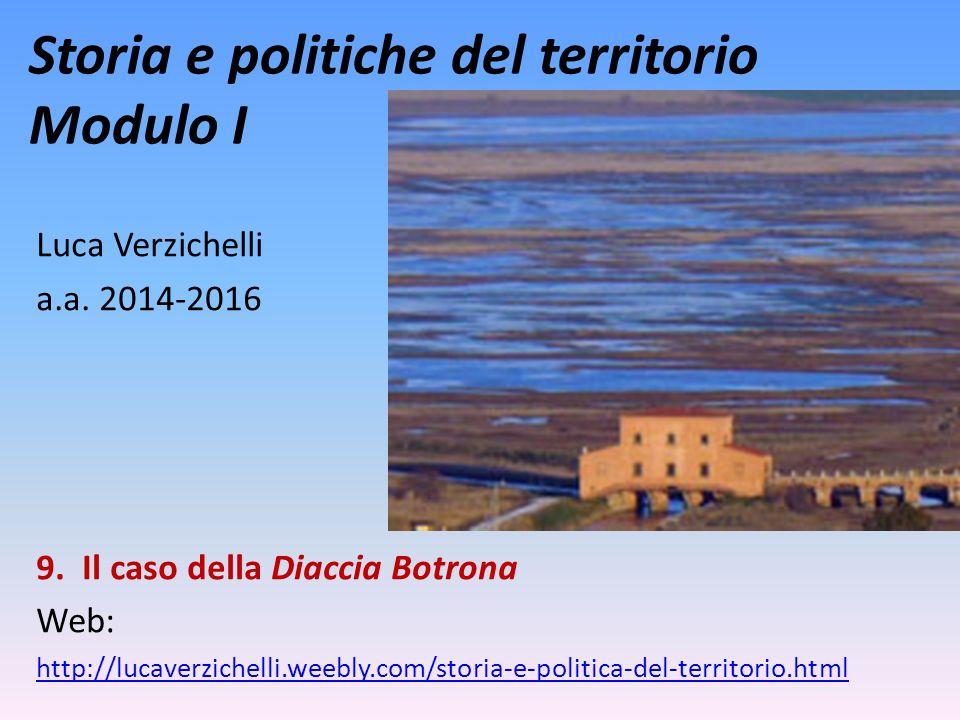 Storia e politiche del territorio Modulo I Luca Verzichelli a.a. 2014-2016 9. Il caso della Diaccia Botrona Web: http://lucaverzichelli.weebly.com/sto
