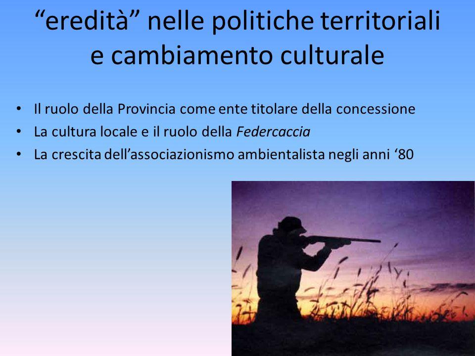 """""""eredità"""" nelle politiche territoriali e cambiamento culturale Il ruolo della Provincia come ente titolare della concessione La cultura locale e il ru"""