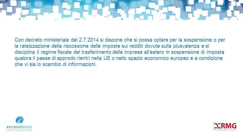 Con decreto ministeriale del 2.7.2014 si dispone che si possa optare per la sospensione o per la rateizzazione della riscossione delle imposte sui red