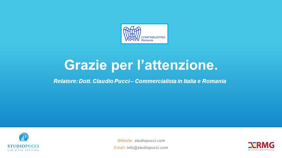 Relatore: Dott. Claudio Pucci – Commercialista in Italia e Romania Grazie per l'attenzione. Website: studiopucci.com Email: info@studiopucci.com