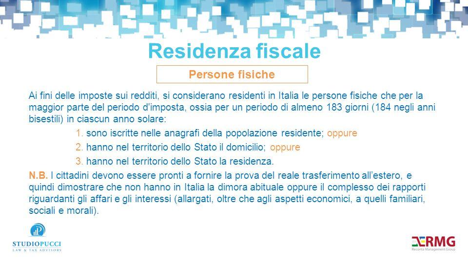 Ai fini delle imposte sui redditi, si considerano residenti in Italia le persone fisiche che per la maggior parte del periodo d imposta, ossia per un periodo di almeno 183 giorni (184 negli anni bisestili) in ciascun anno solare: 1.