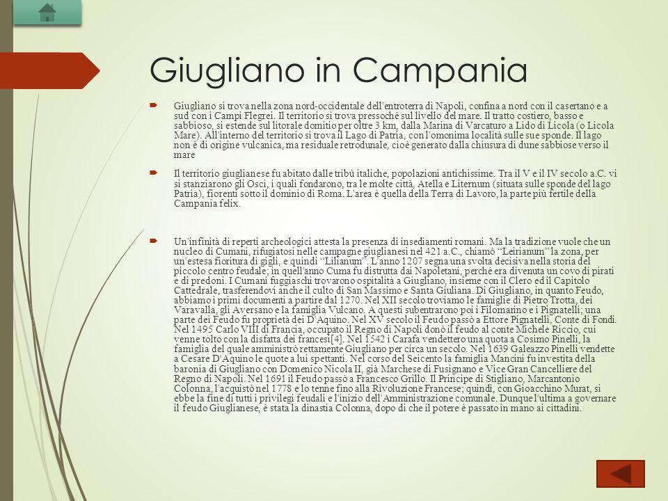 Giugliano in Campania  Giugliano si trova nella zona nord-occidentale dell'entroterra di Napoli, confina a nord con il casertano e a sud con i Campi